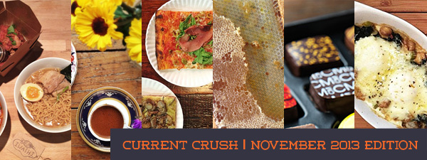 current crush november 2013 © Will Travel for Food