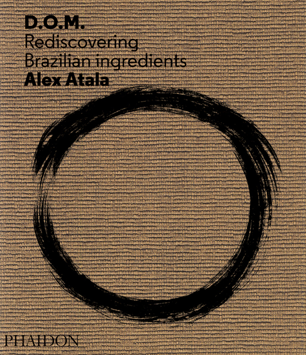 Alex Atala DOM cookbook review © Will Travel for Food