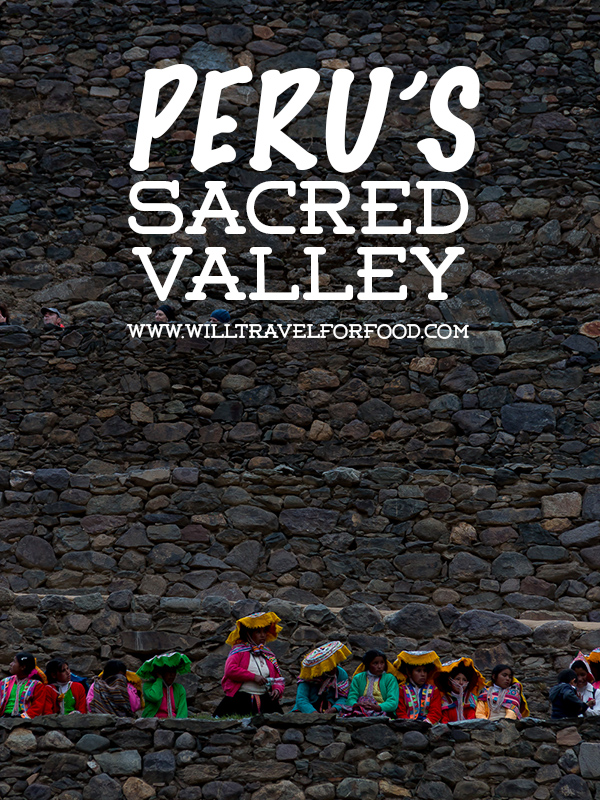 peru sacred valley © Will Travel for Food