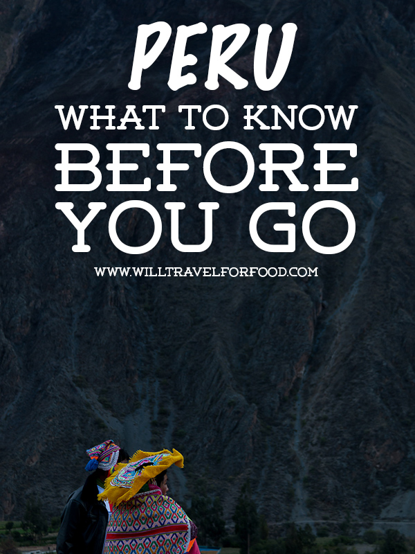 what to know before you go peru © Will Travel for Food