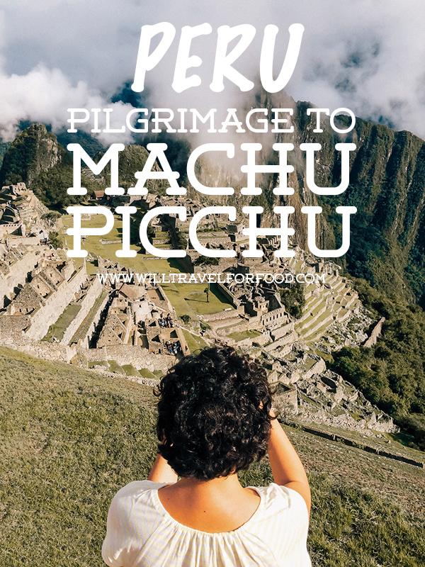 peru machu picchu © Will Travel for Food