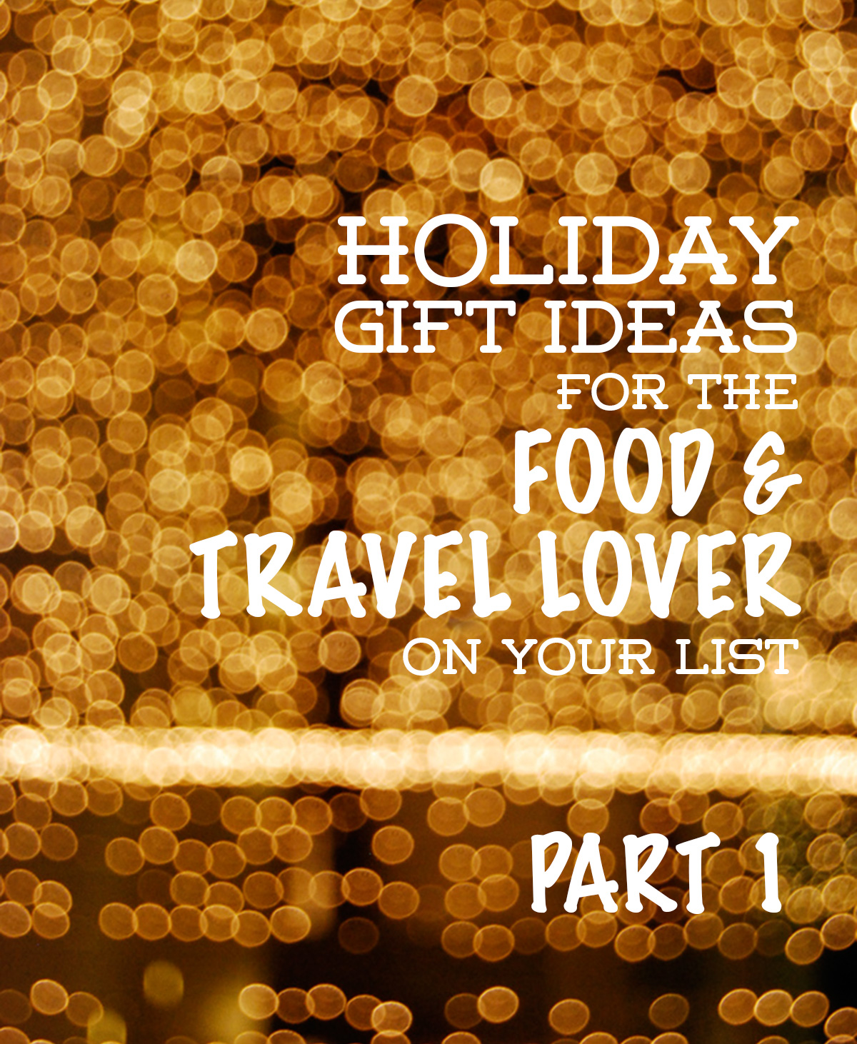 food-and-travel-gift-guide © Will Travel for Food
